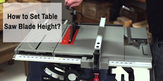 How to Set Table Saw Blade Height