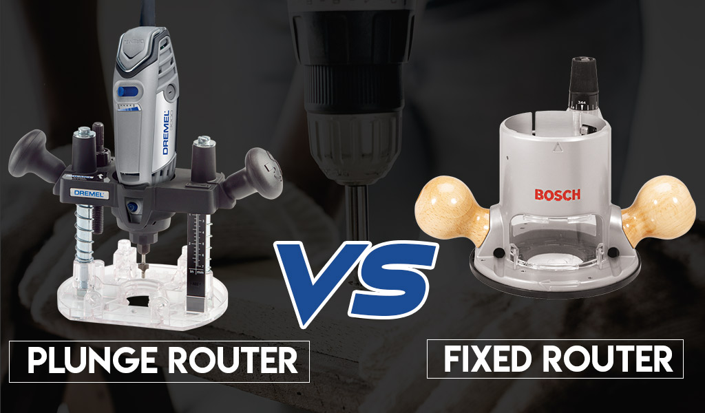 Plunge Router vs. Fixed Router