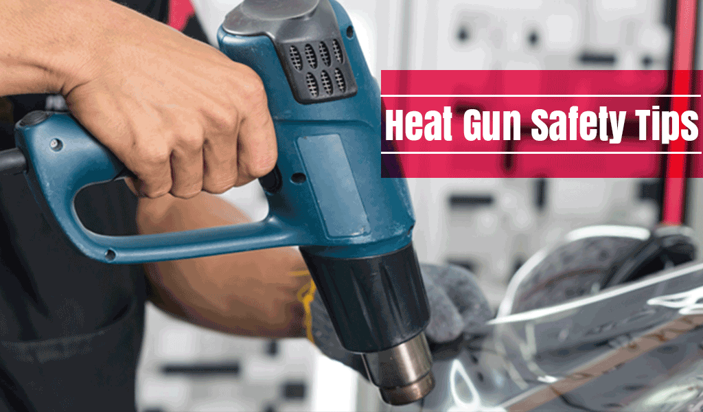 Heat Gun Safety Tips: What You Should Know